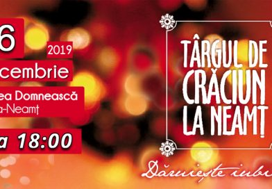 Program Târgul de Crăciun la Neamț – Luni 16 Decembrie 2019
