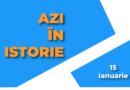 Azi în istorie – 15 Ianuarie