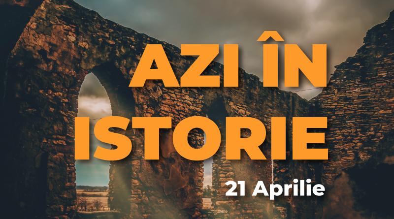 Azi în istorie – Evenimente 21 Aprilie