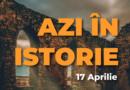 Azi în istorie – Evenimente 17 Aprilie
