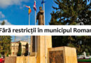Fără restricții pentru Roman și alte comune