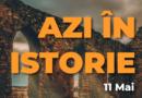 Azi în istorie – Evenimente 11 Mai