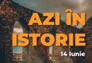 Azi în istorie – Evenimente 14 Iunie
