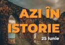 Azi în istorie – Evenimente 25 Iunie