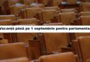 Parlamentarii au intrat în vacanța de vară