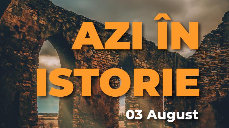 Azi în istorie – Evenimente 03 August