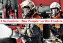 13 septembrie – Ziua Pompierilor din România. La mulți ani!