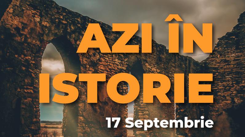 Azi în istorie – Evenimente 17 Septembrie