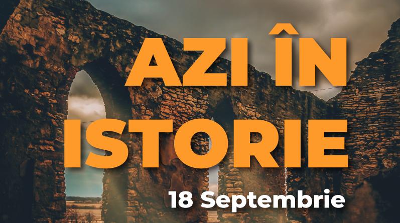 Azi în istorie – Evenimente 18 Septembrie